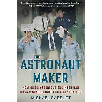 The Astronaut Maker - How One Mysterious Engineer Ran Human Spacefligh