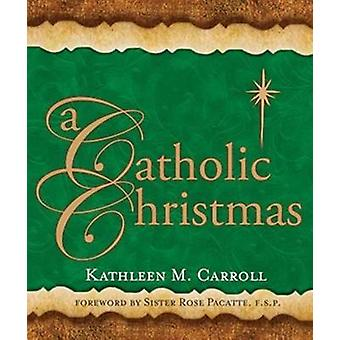 A Catholic Christmas by Kathleen M. Carroll - 9781616361631 Book