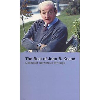 The Best of John B.Keane - Collected Humorous Writings by John B. Kean