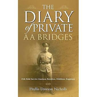 The Diary of Private AA Bridges - 25th Field Service Garrison Battalio