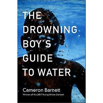 The Drowning Boy's Guide to Water by Cameron Barnett - 9781938769269