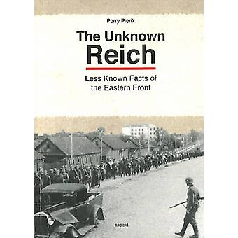 Unknown Reich - Less Known Facts of the Eastern Front by Perry Pierik