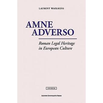Amne Adverso - Roman Legal Heritage in European Culture by Waelkens -