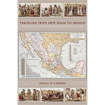 Traveling from New Spain to Mexico - Mapping Practices of Nineteenth-C