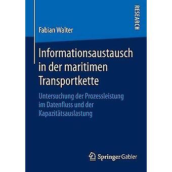 Informationsaustausch in der maritimen Transportkette  Untersuchung der Prozessleistung im Datenfluss und der Kapazittsauslastung by Walter & Fabian