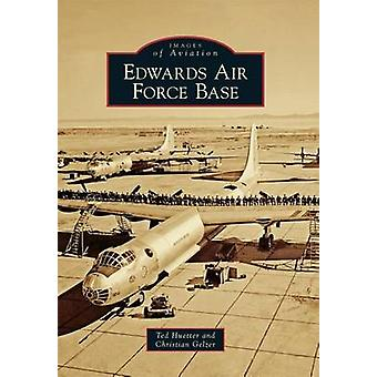Edwards Air Force Base by Ted Huetter - Christian Gelzer - 9780738580