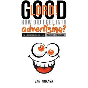 Good Lord! How Did I get into Advertising? by Sam Kihanya - 978178878