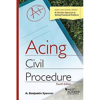Acing Civil Procedure (4th Revised edition) by A. Benjamin Spencer -