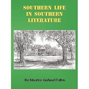 Southern Life in Southern Literature by Fulton & Maurice G.