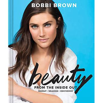 Bobbi Brown Beauty from the Inside Out by Bobbi Brown