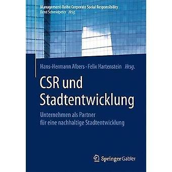 Csr Und Stadtentwicklung  Unternehmen ALS Partner F r Eine Nachhaltige Stadtentwicklung by Edited by Hans Hermann Albers & Edited by Felix Hartenstein