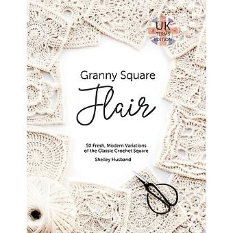 Granny Square Flair UK Terms Edition 50 Fresh Modern Variations of the Classic Crochet Square by Husband & Shelley