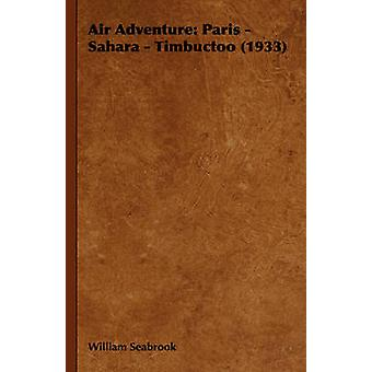 Air Adventure Paris  Sahara  Timbuctoo 1933 by Seabrook & William