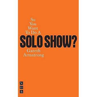 Si vous voulez faire un spectacle Solo? par Gareth Armstrong - Bo 9781848420847