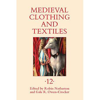 Medieval Clothing and Textiles 12 by Robin NethertonGale R. OwencrockerCamilla Luise DahlFrances PritchardGrzegorz Pac
