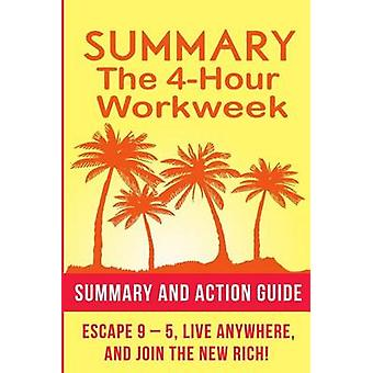 Summary - The 4 Hour Work Week - Action Guide to Escape 9 - 5 - Live An
