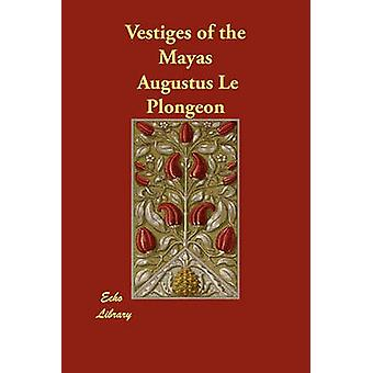 Vestiges of the Mayas by Le Plongeon & Augustus