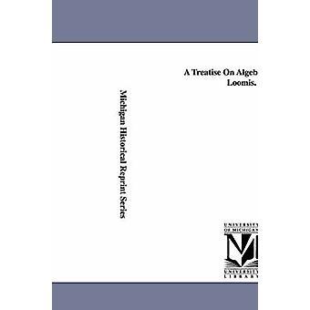 Un traité sur l'algèbre. par Elias Loomis. par Loomis et Elias