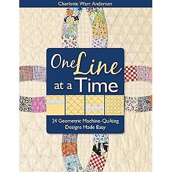 One Line at a Time 24 Geometric MachineQuilting Designs Made Easy With Inchie Ruler Tape by Andersen & Charlotte Warr