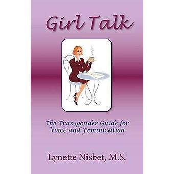 Girl Talk.  The Transgender Guide for Voice and Feminization by Nisbet & M.S. & Lynette