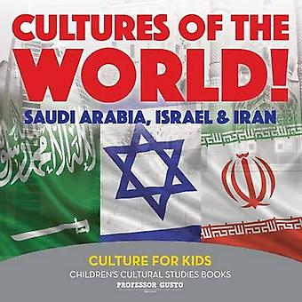 Cultures of the World Saudi Arabia Israel  Iran  Culture for Kids  Childrens Cultural Studies Books by Gusto & Professor