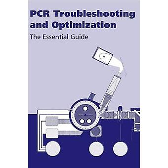 PCR Troubleshooting and Optimization The Essential Guide by Kennedy & Suzanne