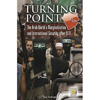Turning Point The Arab Worlds Marginalization and International Security After 911 by Tschirgi & Robert