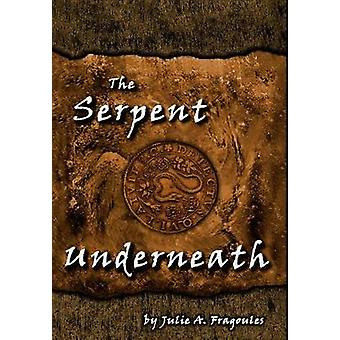 The Serpent Underneath by Fragoules & Julie A.