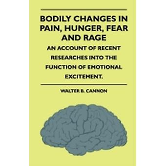 Bodily Changes In Pain Hunger Fear And Rage. An Account Of Recent Researches Into The Function Of Emotional Excitement. by Cannon & Walter B.