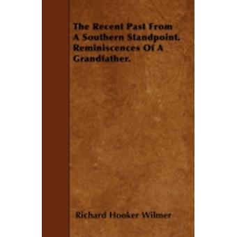 The Recent Past From A Southern Standpoint. Reminiscences Of A Grandfather. by Wilmer & Richard Hooker