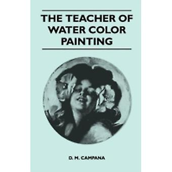 The Teacher of Water Color Painting by Campana & D. M.