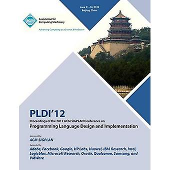PLDI 12 Proceedings of the 2012 ACM SIGPLAN Conference on Programming Language Design and Implementation by PLDI 12 Proceedings Committee