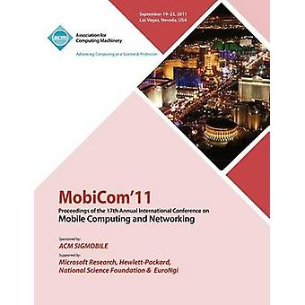 MobiCom11 Proceedings of the 17th International Conference on Mobile Computing and Networking by MobiCom Conference Committee