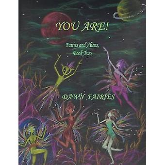 YOU ARE Fairies and Aliens Book Two by Fairies & Dawn