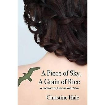 A Piece of Sky A Grain of Rice A Memoir in Four Meditations by Hale & Christine