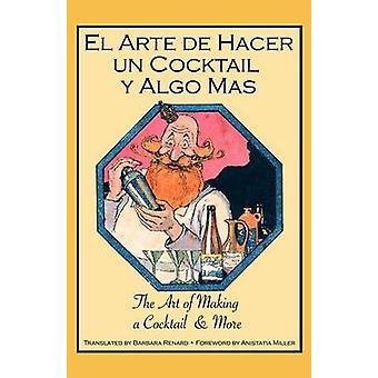 El Arte de Hacer Un Cocktail y Algo Mas The Art of Making a Cocktail  More by Renard & Barbara