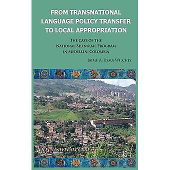 From Transnational Language Policy Transfer To Local Appropriation The Case of the National Bilingual Program in Medelln Colombia by Usma Wilches & Jaime A.