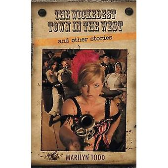 The Wickedest Town in the West and Other Stories by Todd & Marilyn