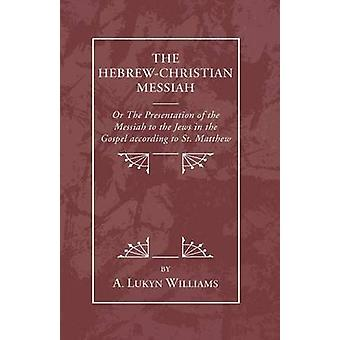 HebrewChristian Messiah Or the Presentation of the Messiah to the Jews in the Gospel According to St. Matthew by Williams & A. Lukyn