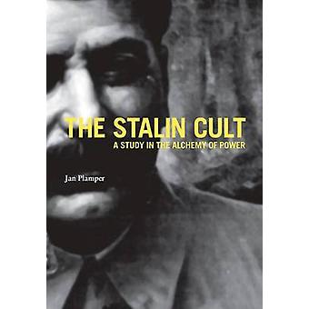 The Stalin Cult - A Study in the Alchemy of Power by Jan Plamper - 978
