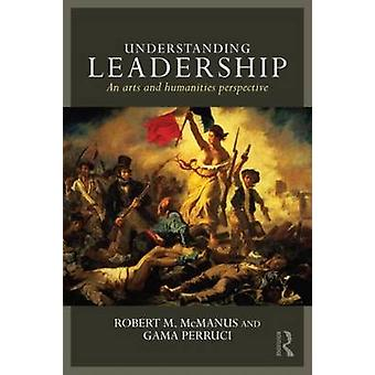 Understanding Leadership - An arts and humanities perspective by Rober