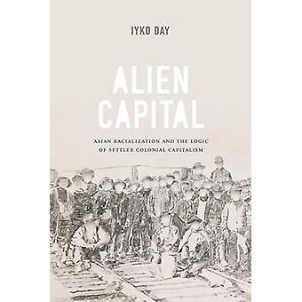Fremmede kapital - asiatiske Racialization og logikken i bosætter Colonial