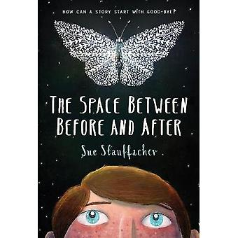The Space Between Before And After by Sue Stauffacher - 9780823441488