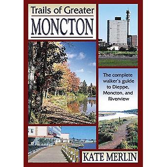 Trails of Greater Moncton by Kate Merlin - 9780864923493 Book