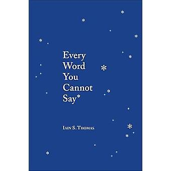 Every Word You Cannot Say by Iain Thomas - 9781449495206 Book