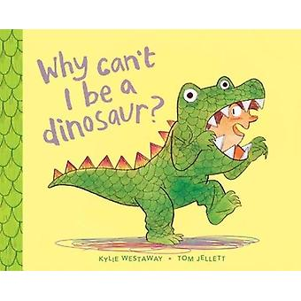 Why Can't I Be a Dinosaur? by Kylie Westaway - 9781760634957 Book