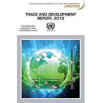Trade and Development Report 2013 - Adjusting to the Changing Dynamics
