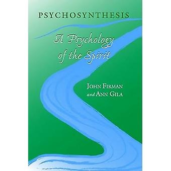 Psychosynthesis - A Psychology of the Spirit by John Firman - Ann Gila