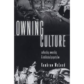 Owning Culture - Authorship - Ownership - and Intellectual Property La