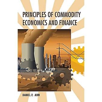 Principles of Commodity Economics and Finance by Daniel P. Ahn - 9780